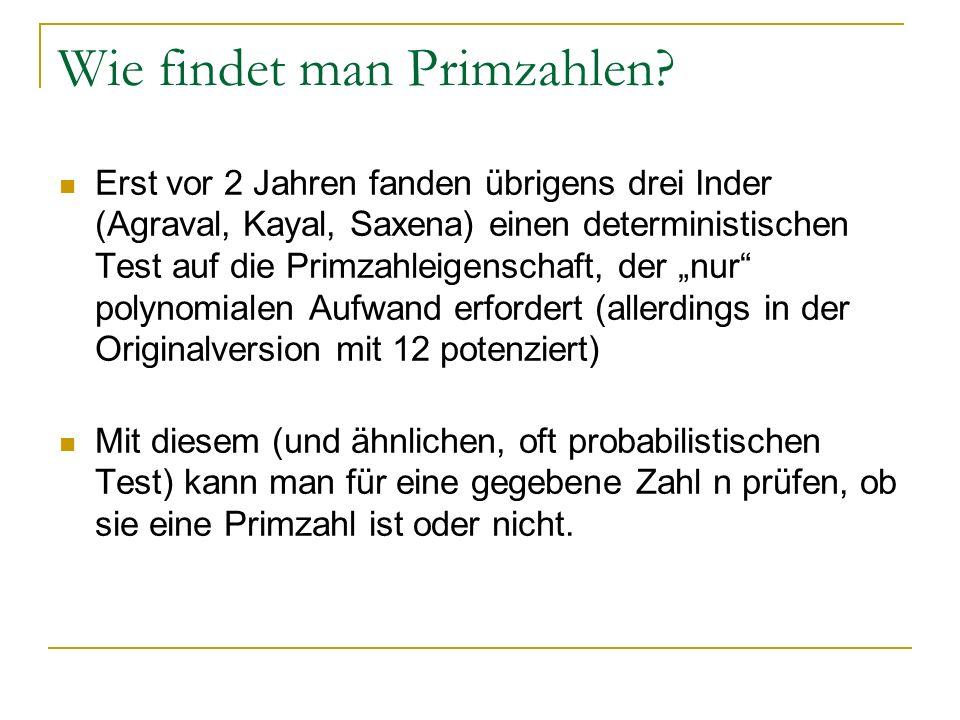 Wie findet man Primzahlen? Erst vor 2 Jahren fanden übrigens drei Inder (Agraval, Kayal, Saxena) einen deterministischen Test auf die Primzahleigensch