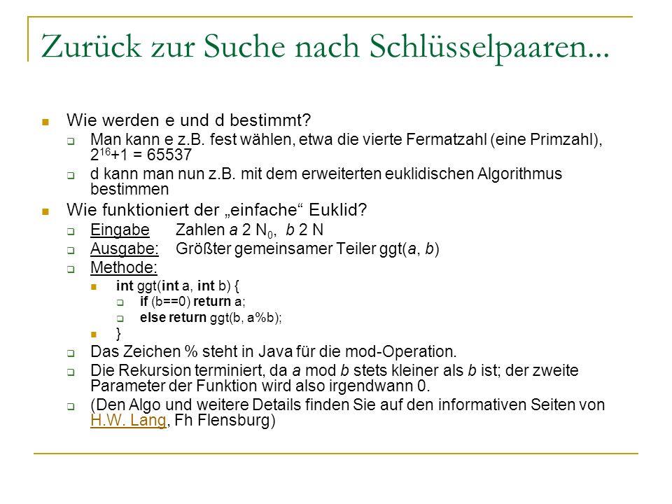 Zurück zur Suche nach Schlüsselpaaren... Wie werden e und d bestimmt? Man kann e z.B. fest wählen, etwa die vierte Fermatzahl (eine Primzahl), 2 16 +1