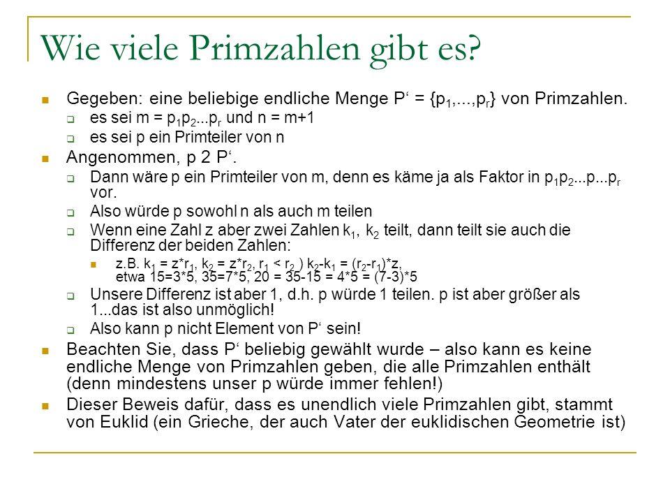 Wie viele Primzahlen gibt es? Gegeben: eine beliebige endliche Menge P = {p 1,...,p r } von Primzahlen. es sei m = p 1 p 2...p r und n = m+1 es sei p