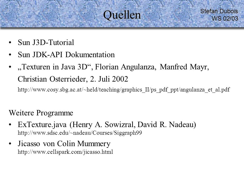 Quellen Sun J3D-Tutorial Sun JDK-API Dokumentation Texturen in Java 3D, Florian Angulanza, Manfred Mayr, Christian Osterrieder, 2.