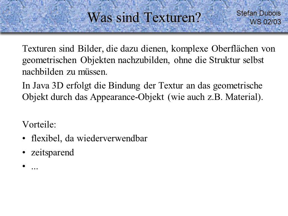 Schritt 2.3 Alle Codefragmente im von Schritt 2 im Überblick TextureLoader loader = new TextureLoader( earth.jpg , this); ImageComponent2D image = loader.getImage(); Texture2D texture = new Texture2D(Texture.BASE_LEVEL, Texture.RGBA, image.getWidth(), image.getHeight()); texture.setImage(0, image); Stefan Dubois WS 02/03