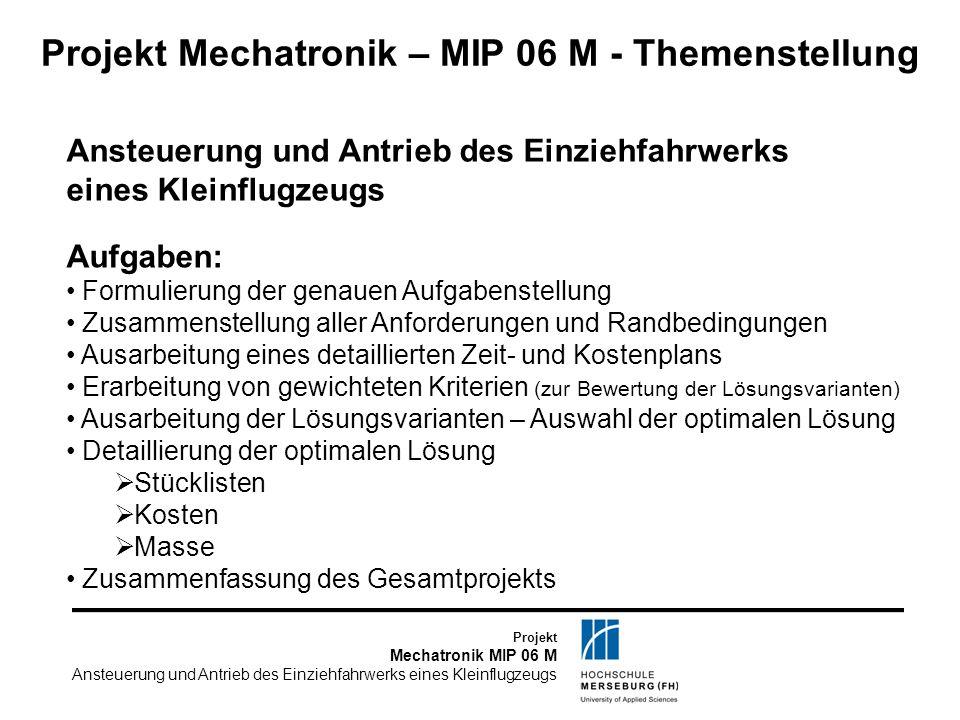 Projekt Mechatronik MIP 06 M Ansteuerung und Antrieb des Einziehfahrwerks eines Kleinflugzeugs Projekt Mechatronik – MIP 06 M - Themenstellung Ansteue