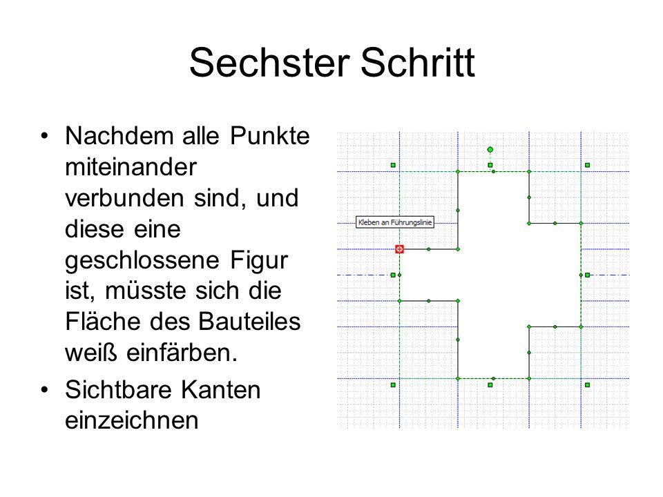 Sechster Schritt Nachdem alle Punkte miteinander verbunden sind, und diese eine geschlossene Figur ist, müsste sich die Fläche des Bauteiles weiß einf