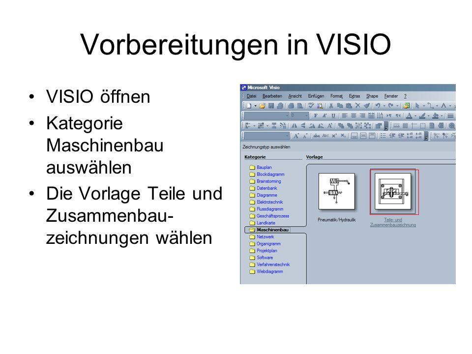 Vorbereitungen in VISIO VISIO öffnen Kategorie Maschinenbau auswählen Die Vorlage Teile und Zusammenbau- zeichnungen wählen