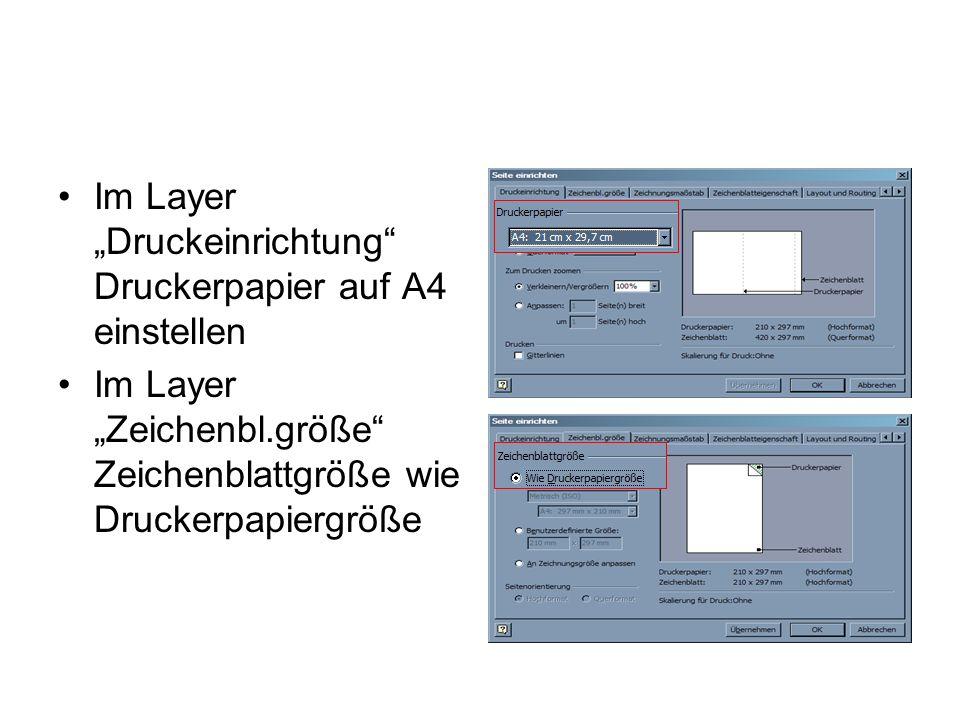 Im Layer Druckeinrichtung Druckerpapier auf A4 einstellen Im Layer Zeichenbl.größe Zeichenblattgröße wie Druckerpapiergröße