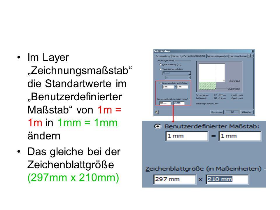 Im Layer Zeichnungsmaßstab die Standartwerte im Benutzerdefinierter Maßstab von 1m = 1m in 1mm = 1mm ändern Das gleiche bei der Zeichenblattgröße (297