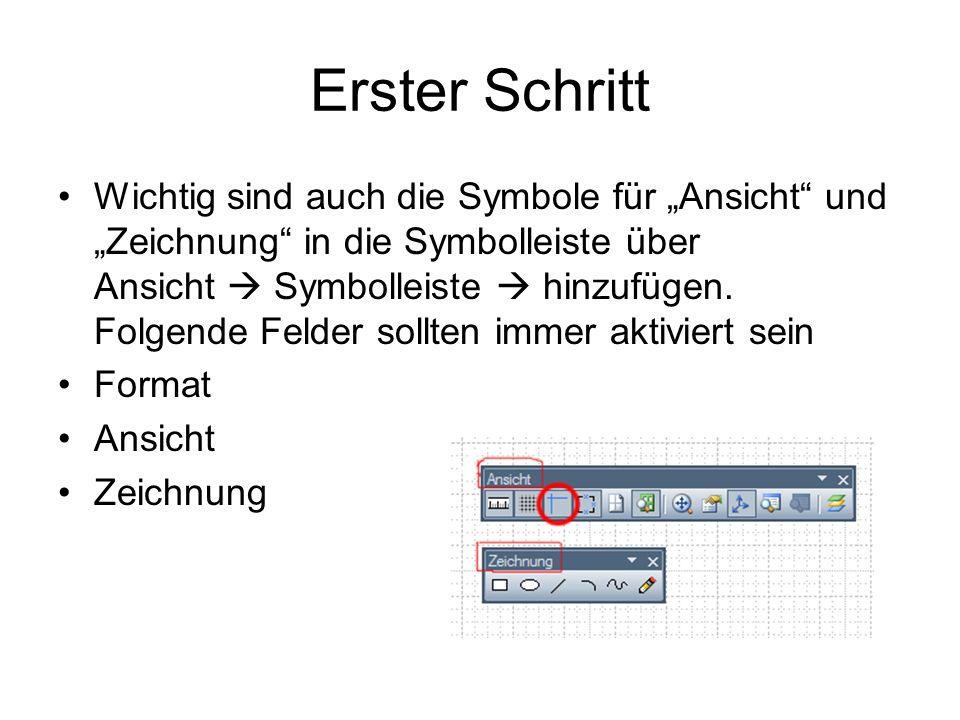 Erster Schritt Wichtig sind auch die Symbole für Ansicht und Zeichnung in die Symbolleiste über Ansicht Symbolleiste hinzufügen. Folgende Felder sollt