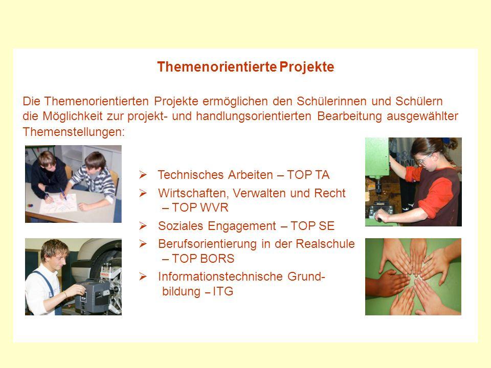 Themenorientierte Projekte Die Themenorientierten Projekte ermöglichen den Schülerinnen und Schülern die Möglichkeit zur projekt- und handlungsorienti