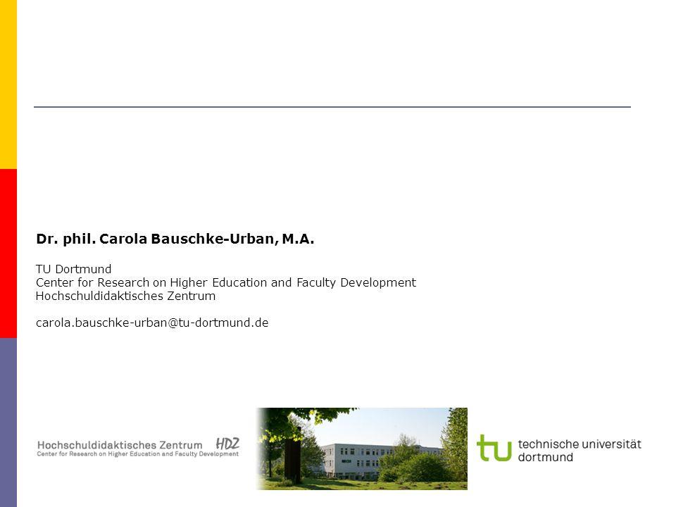 Dr. phil. Carola Bauschke-Urban, M.A. TU Dortmund Center for Research on Higher Education and Faculty Development Hochschuldidaktisches Zentrum carola