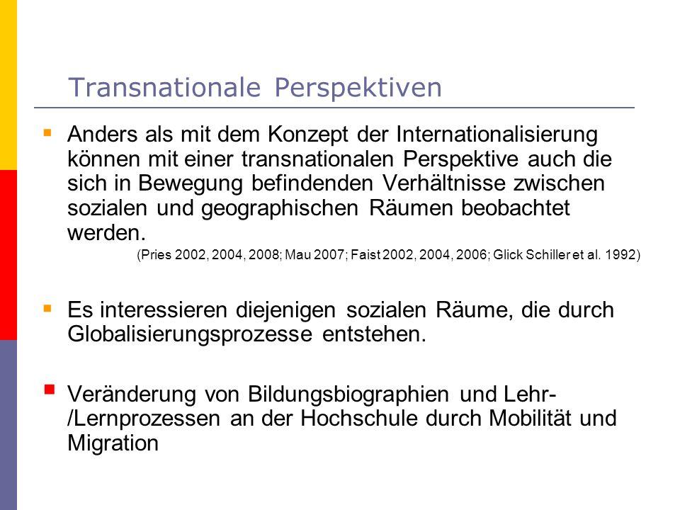 Transnationale Perspektiven Anders als mit dem Konzept der Internationalisierung können mit einer transnationalen Perspektive auch die sich in Bewegun