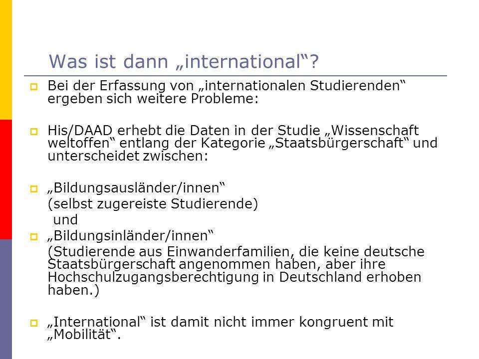 Was ist dann international? Bei der Erfassung von internationalen Studierenden ergeben sich weitere Probleme: His/DAAD erhebt die Daten in der Studie