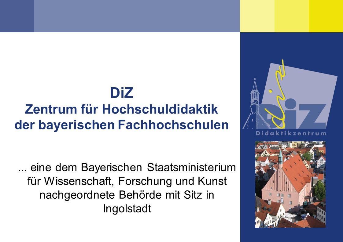 DiZ Zentrum für Hochschuldidaktik der bayerischen Fachhochschulen... eine dem Bayerischen Staatsministerium für Wissenschaft, Forschung und Kunst nach