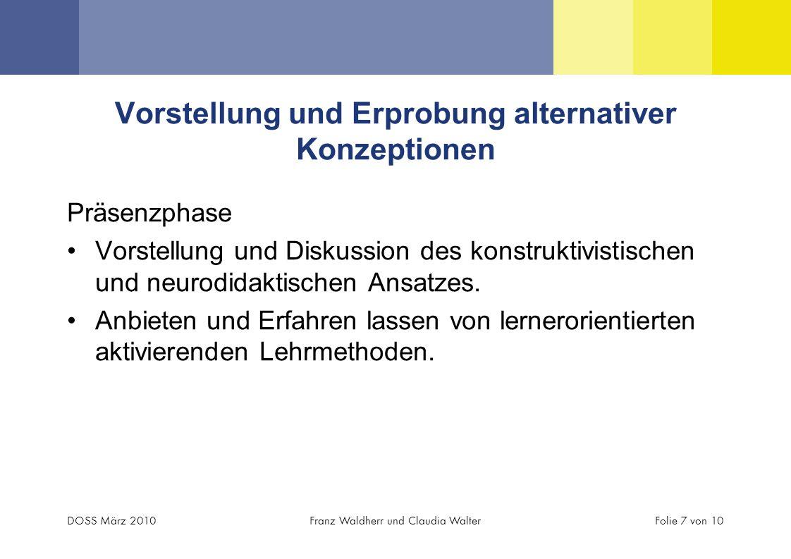Vorstellung und Erprobung alternativer Konzeptionen Präsenzphase Vorstellung und Diskussion des konstruktivistischen und neurodidaktischen Ansatzes. A