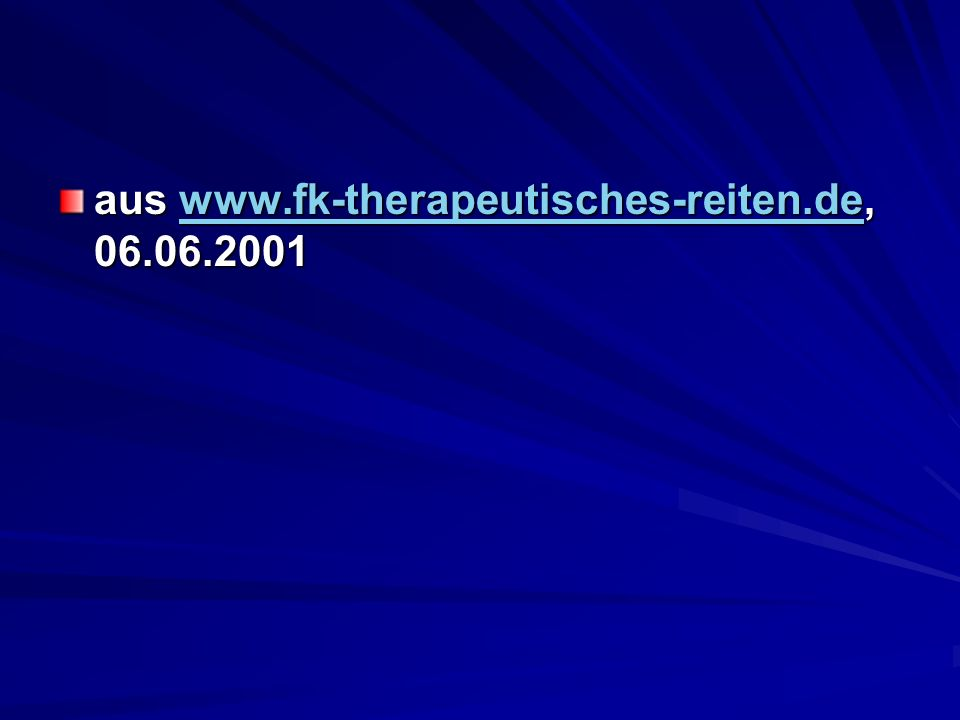 aus www.fk-therapeutisches-reiten.de, 06.06.2001 www.fk-therapeutisches-reiten.de