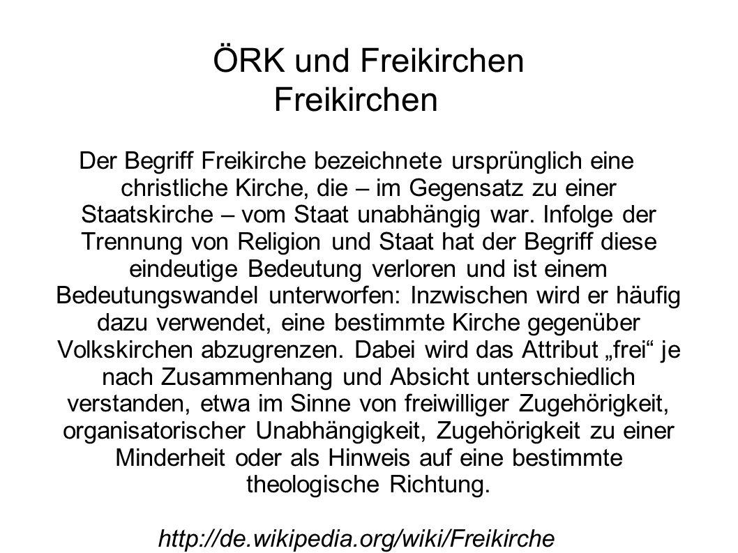 ÖRK und Freikirchen Freikirchen Der Begriff Freikirche bezeichnete ursprünglich eine christliche Kirche, die – im Gegensatz zu einer Staatskirche – vo