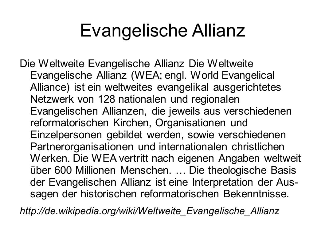 Evangelische Allianz Die Weltweite Evangelische Allianz Die Weltweite Evangelische Allianz (WEA; engl. World Evangelical Alliance) ist ein weltweites