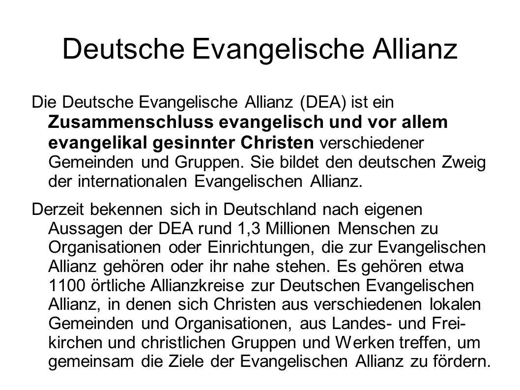 Deutsche Evangelische Allianz Die Deutsche Evangelische Allianz (DEA) ist ein Zusammenschluss evangelisch und vor allem evangelikal gesinnter Christen