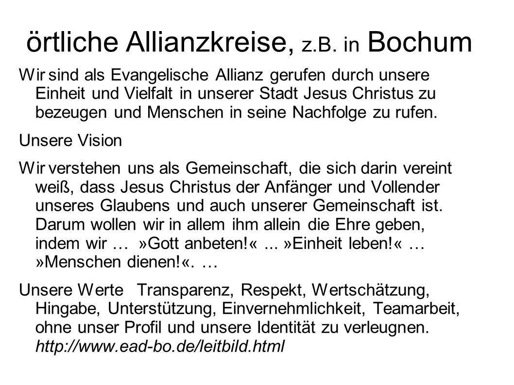örtliche Allianzkreise, z.B. in Bochum Wir sind als Evangelische Allianz gerufen durch unsere Einheit und Vielfalt in unserer Stadt Jesus Christus zu