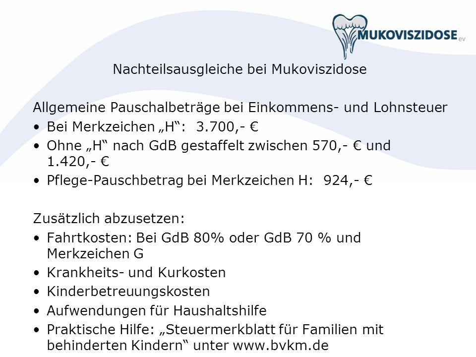 Nachteilsausgleiche bei Mukoviszidose Allgemeine Pauschalbeträge bei Einkommens- und Lohnsteuer Bei Merkzeichen H: 3.700,- Ohne H nach GdB gestaffelt
