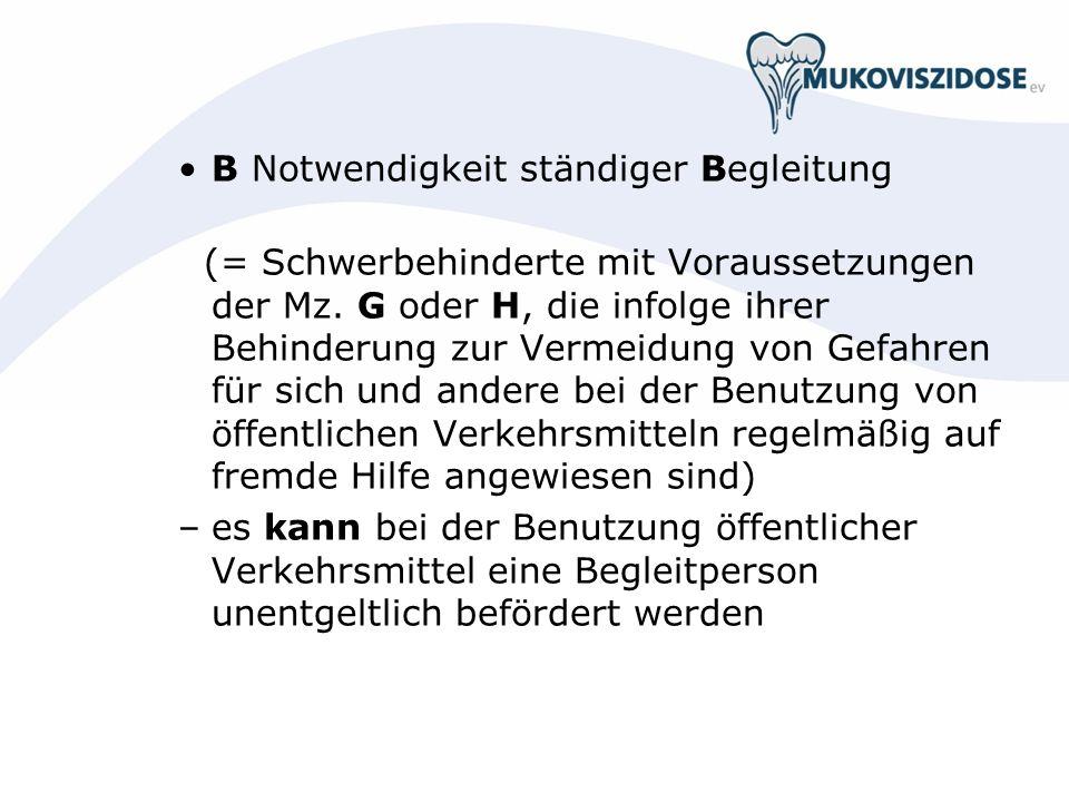 B Notwendigkeit ständiger Begleitung (= Schwerbehinderte mit Voraussetzungen der Mz. G oder H, die infolge ihrer Behinderung zur Vermeidung von Gefahr