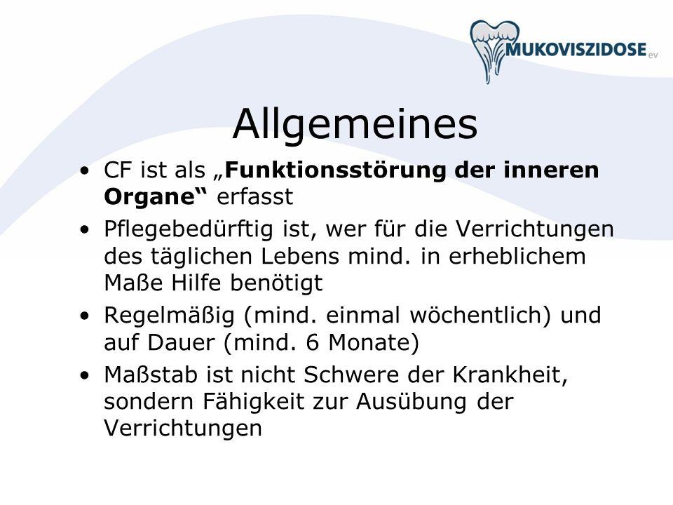 Allgemeines CF ist als Funktionsstörung der inneren Organe erfasst Pflegebedürftig ist, wer für die Verrichtungen des täglichen Lebens mind. in erhebl
