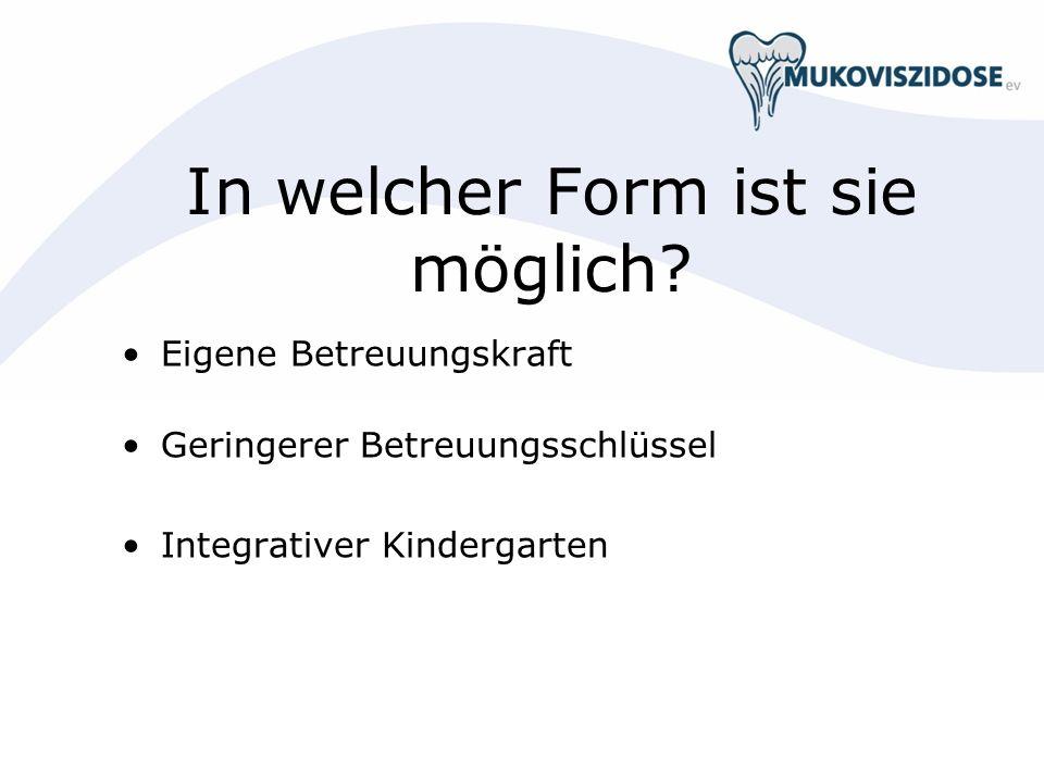 In welcher Form ist sie möglich? Eigene Betreuungskraft Geringerer Betreuungsschlüssel Integrativer Kindergarten