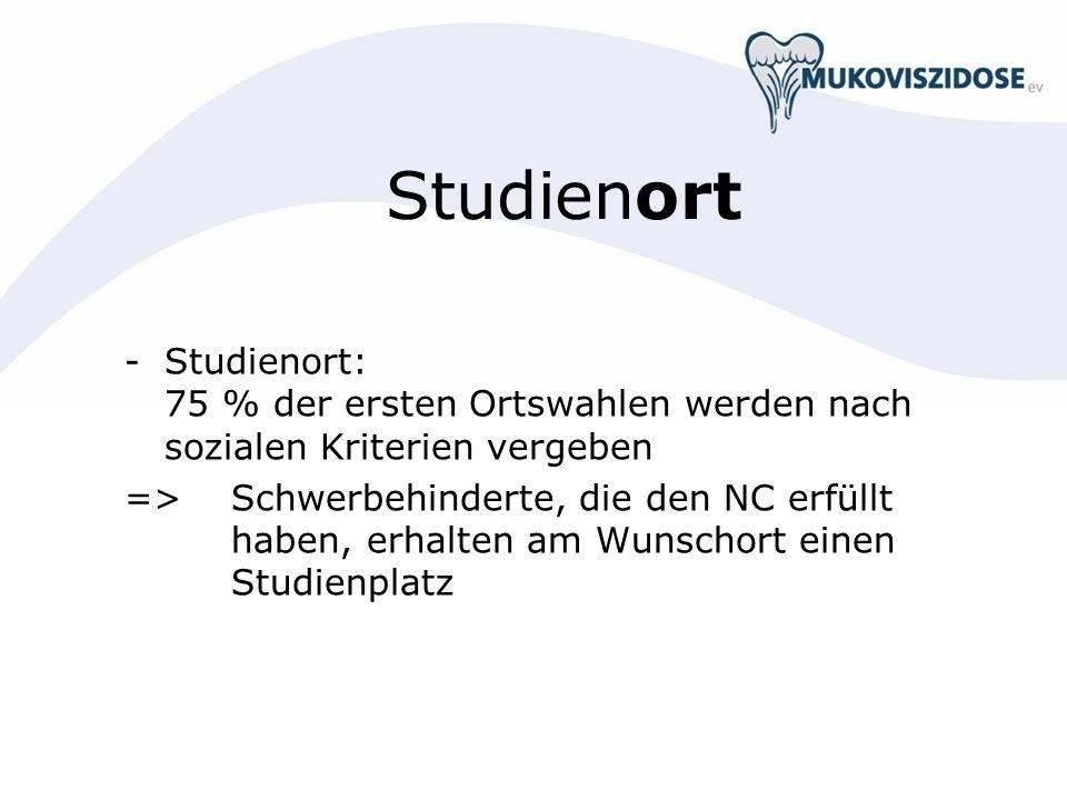 Studienort -Studienort: 75 % der ersten Ortswahlen werden nach sozialen Kriterien vergeben => Schwerbehinderte, die den NC erfüllt haben, erhalten am