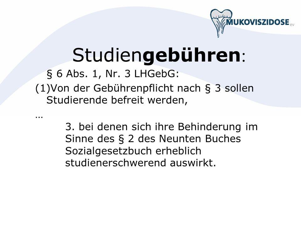 Studiengebühren : § 6 Abs. 1, Nr. 3 LHGebG: (1)Von der Gebührenpflicht nach § 3 sollen Studierende befreit werden, … 3. bei denen sich ihre Behinderun