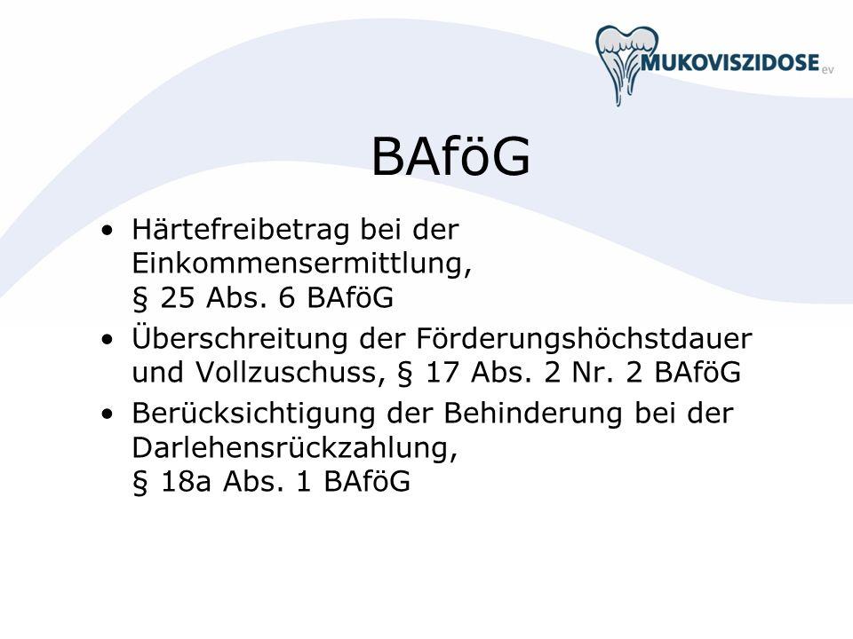 BAföG Härtefreibetrag bei der Einkommensermittlung, § 25 Abs. 6 BAföG Überschreitung der Förderungshöchstdauer und Vollzuschuss, § 17 Abs. 2 Nr. 2 BAf