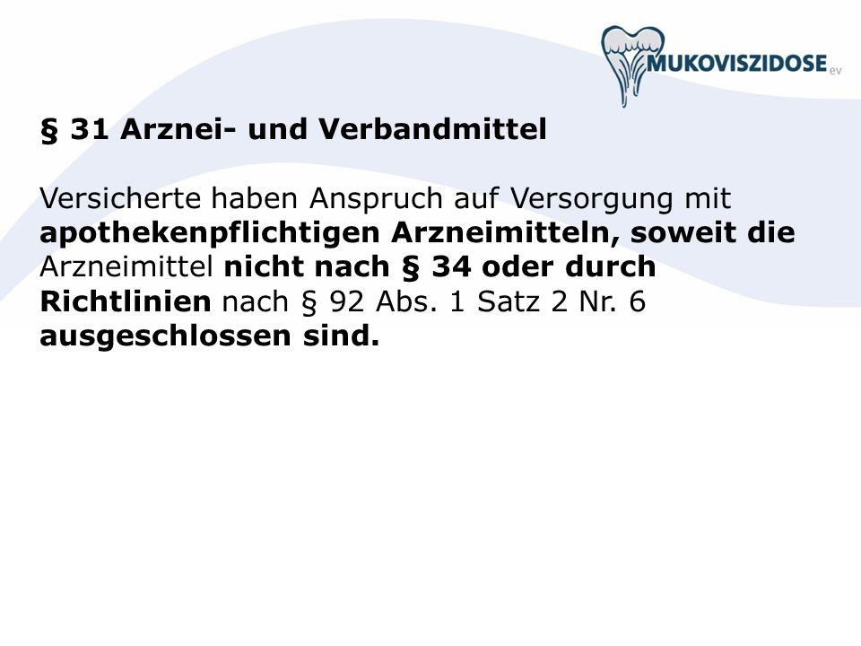 § 31 Arznei- und Verbandmittel Versicherte haben Anspruch auf Versorgung mit apothekenpflichtigen Arzneimitteln, soweit die Arzneimittel nicht nach §