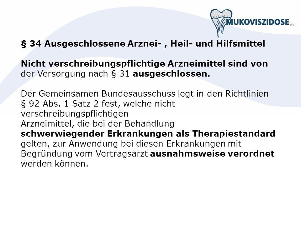 § 34 Ausgeschlossene Arznei-, Heil- und Hilfsmittel Nicht verschreibungspflichtige Arzneimittel sind von der Versorgung nach § 31 ausgeschlossen. Der