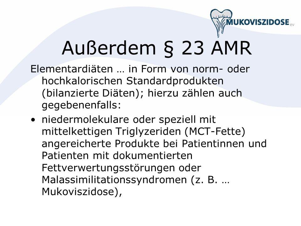 Außerdem § 23 AMR Elementardiäten … in Form von norm- oder hochkalorischen Standardprodukten (bilanzierte Diäten); hierzu zählen auch gegebenenfalls: