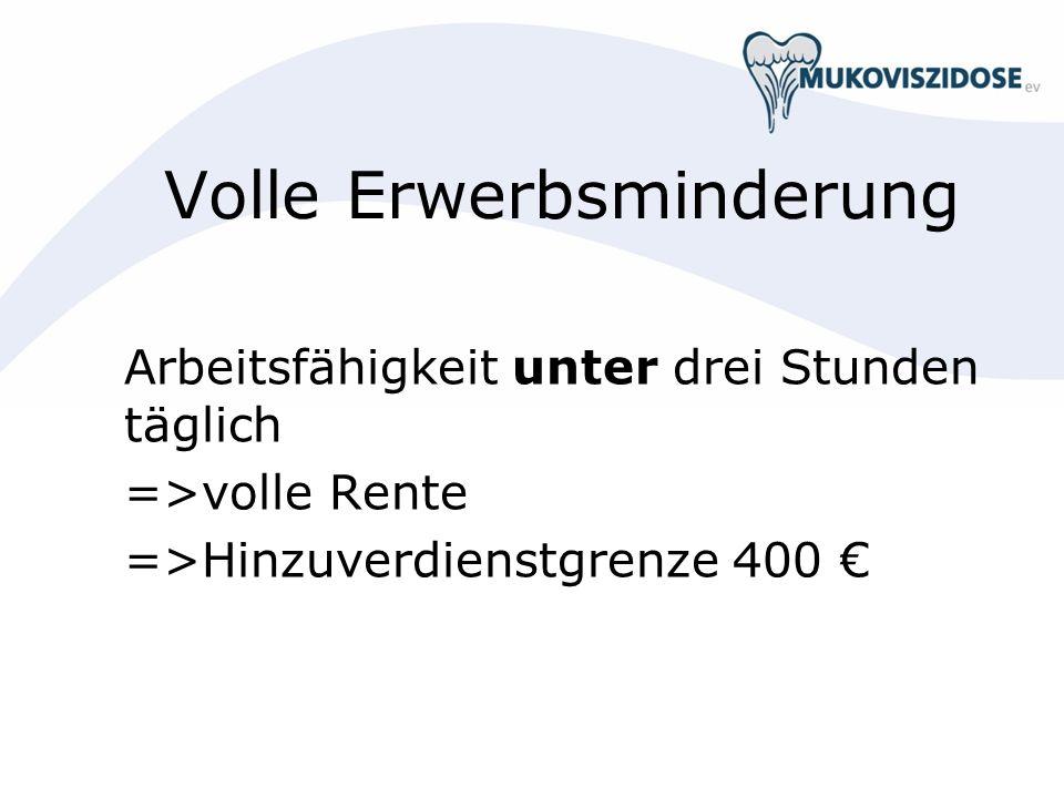 Volle Erwerbsminderung Arbeitsfähigkeit unter drei Stunden täglich =>volle Rente =>Hinzuverdienstgrenze 400