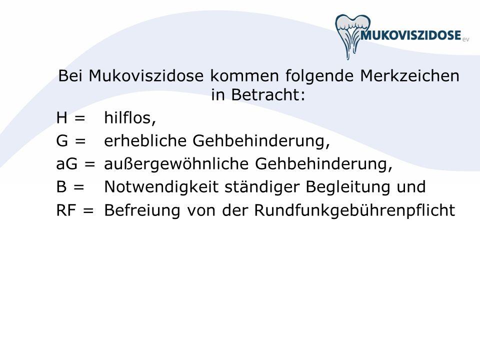 Bei Mukoviszidose kommen folgende Merkzeichen in Betracht: H = hilflos, G =erhebliche Gehbehinderung, aG =außergewöhnliche Gehbehinderung, B =Notwendi