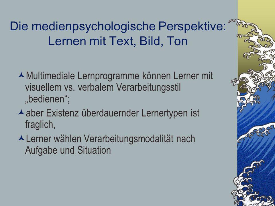 Die medienpsychologische Perspektive: Lernen mit Text, Bild, Ton Multimediale Lernprogramme können Lerner mit visuellem vs. verbalem Verarbeitungsstil