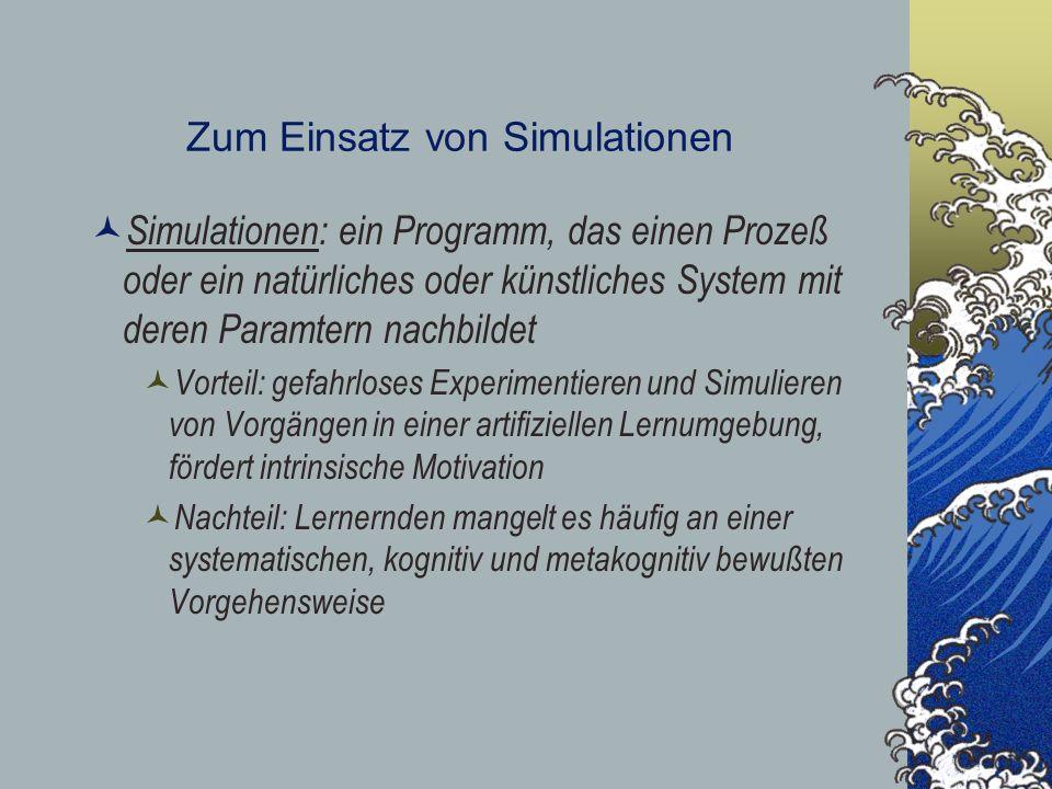 Zum Einsatz von Simulationen Simulationen: ein Programm, das einen Prozeß oder ein natürliches oder künstliches System mit deren Paramtern nachbildet