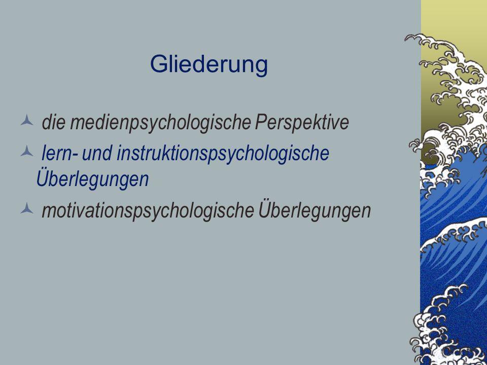 Gliederung die medienpsychologische Perspektive lern- und instruktionspsychologische Überlegungen motivationspsychologische Überlegungen