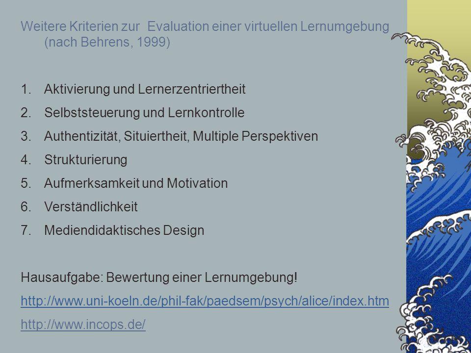 Weitere Kriterien zur Evaluation einer virtuellen Lernumgebung (nach Behrens, 1999) 1.Aktivierung und Lernerzentriertheit 2.Selbststeuerung und Lernko