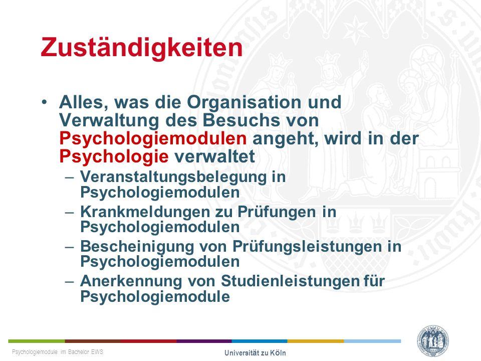 Psychologiemodule im Bachelor EWS Universität zu Köln Zuständigkeiten Alles, was die Organisation und Verwaltung des Besuchs von Psychologiemodulen an