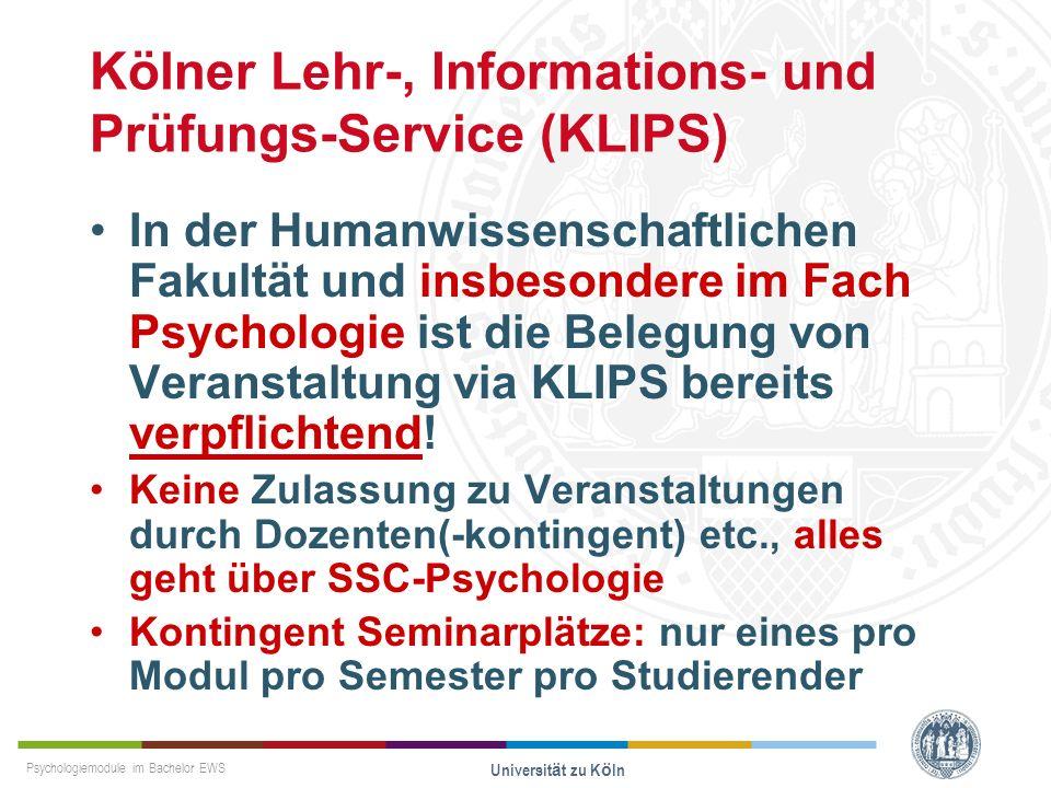 Psychologiemodule im Bachelor EWS Universität zu Köln Kölner Lehr-, Informations- und Prüfungs-Service (KLIPS) In der Humanwissenschaftlichen Fakultät