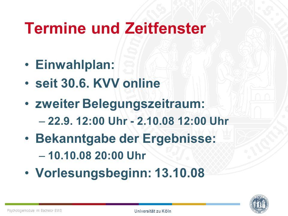 Psychologiemodule im Bachelor EWS Universität zu Köln Termine und Zeitfenster Einwahlplan: seit 30.6. KVV online zweiter Belegungszeitraum: –22.9. 12:
