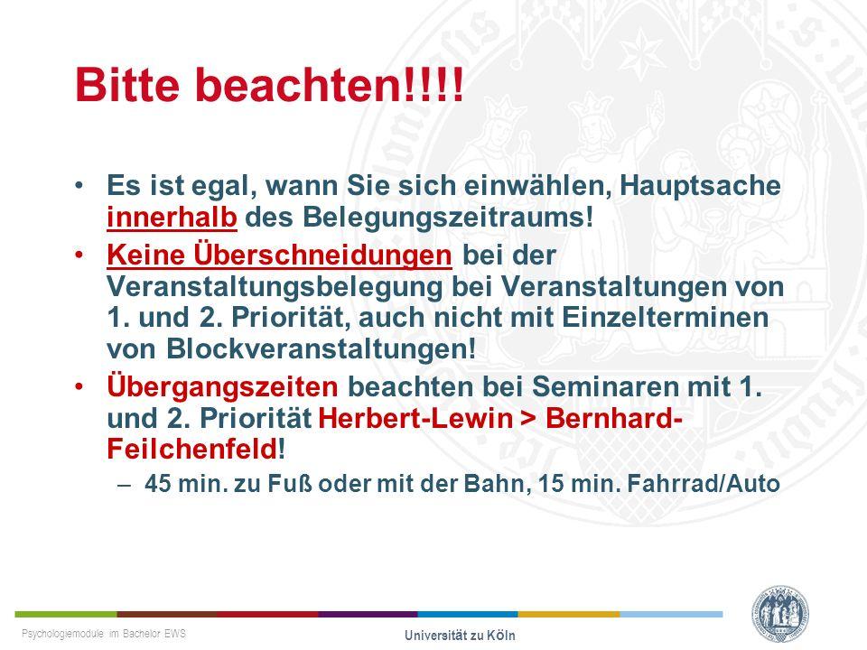 Psychologiemodule im Bachelor EWS Universität zu Köln Bitte beachten!!!! Es ist egal, wann Sie sich einwählen, Hauptsache innerhalb des Belegungszeitr