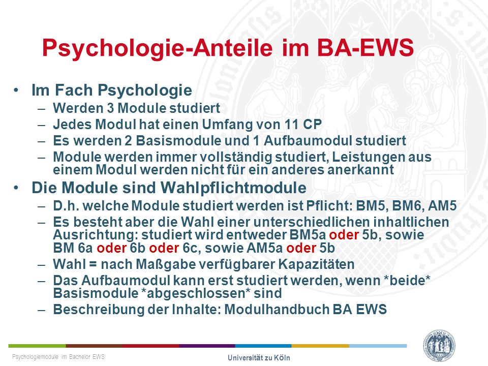 Psychologiemodule im Bachelor EWS Universität zu Köln Psychologie-Anteile im BA-EWS Im Fach Psychologie –Werden 3 Module studiert –Jedes Modul hat ein
