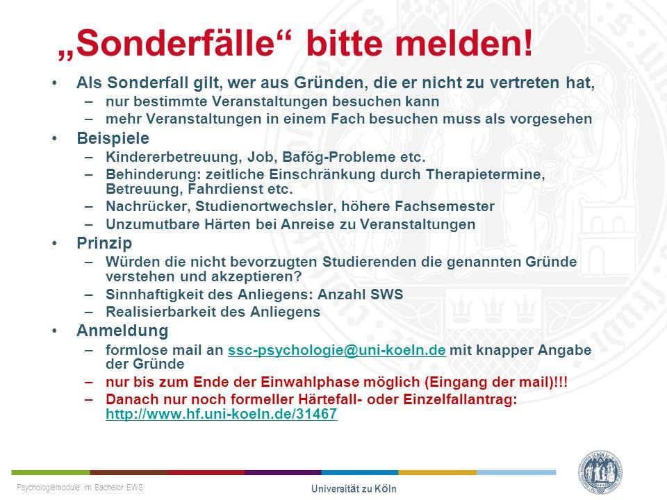 Psychologiemodule im Bachelor EWS Universität zu Köln Sonderfälle bitte melden! Als Sonderfall gilt, wer aus Gründen, die er nicht zu vertreten hat, –