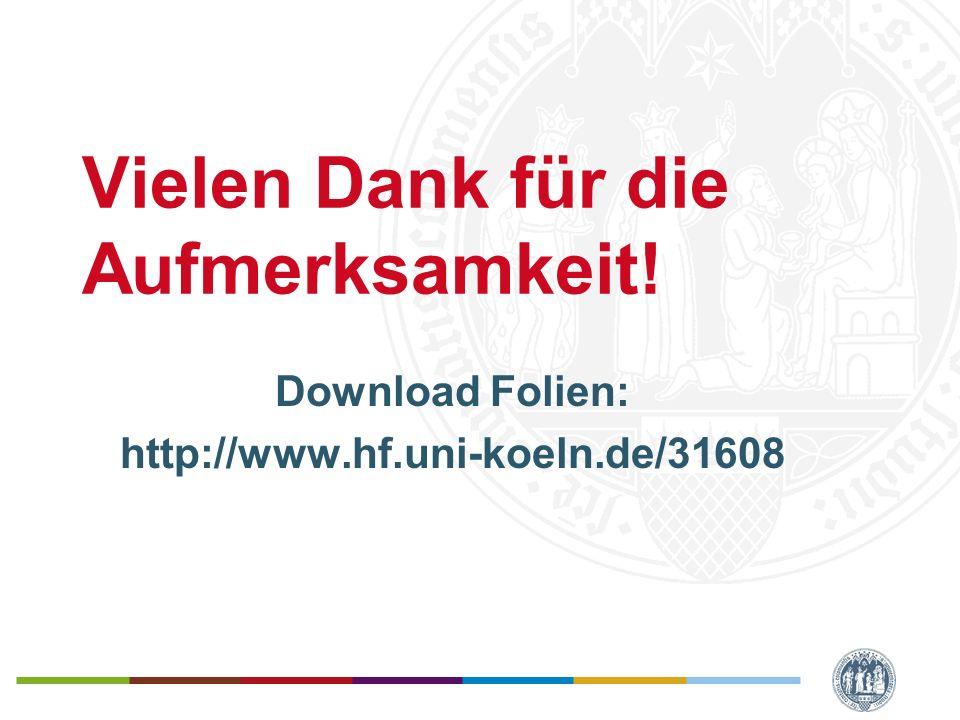 Vielen Dank für die Aufmerksamkeit! Download Folien: http://www.hf.uni-koeln.de/31608