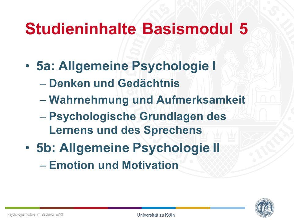 Psychologiemodule im Bachelor EWS Universität zu Köln Studieninhalte Basismodul 5 5a: Allgemeine Psychologie I –Denken und Gedächtnis –Wahrnehmung und