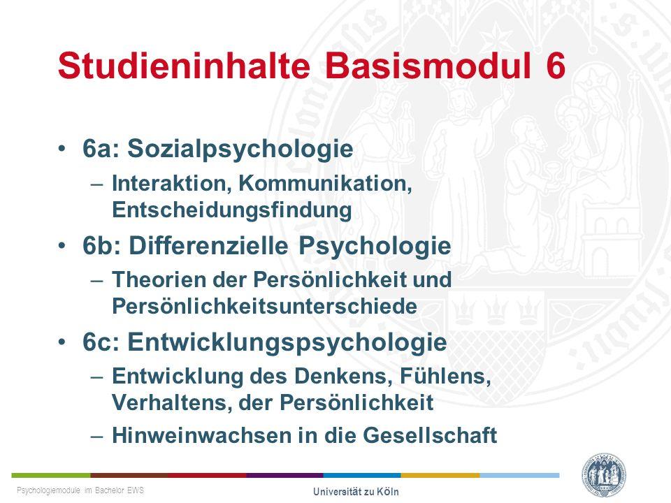 Psychologiemodule im Bachelor EWS Universität zu Köln Studieninhalte Basismodul 6 6a: Sozialpsychologie –Interaktion, Kommunikation, Entscheidungsfind