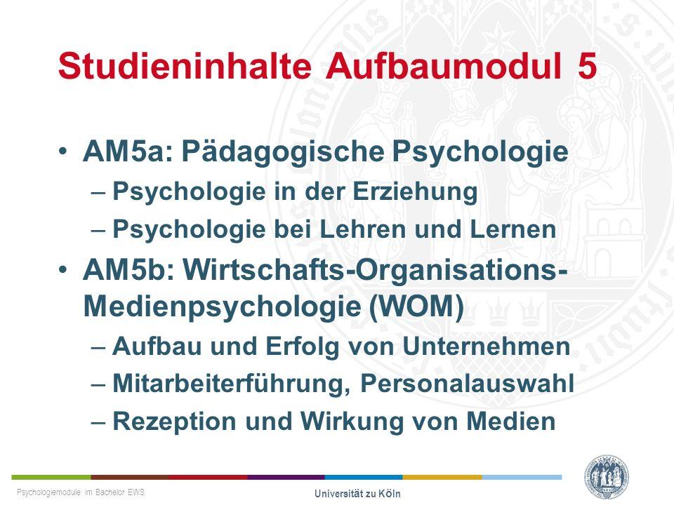 Psychologiemodule im Bachelor EWS Universität zu Köln Studieninhalte Aufbaumodul 5 AM5a: Pädagogische Psychologie –Psychologie in der Erziehung –Psych