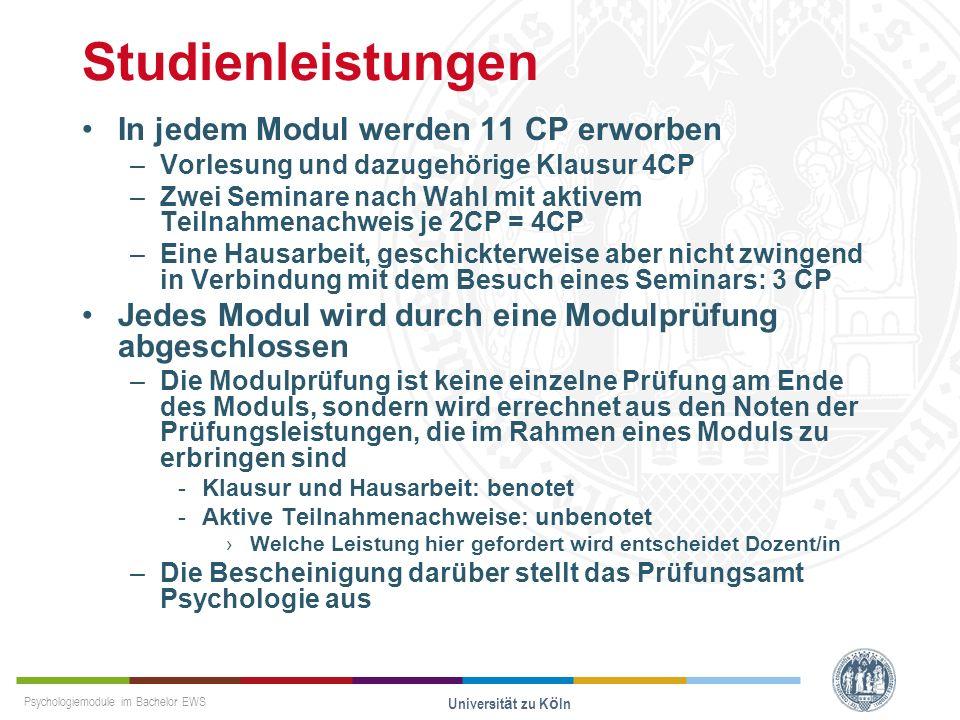 Psychologiemodule im Bachelor EWS Universität zu Köln Studienleistungen In jedem Modul werden 11 CP erworben –Vorlesung und dazugehörige Klausur 4CP –