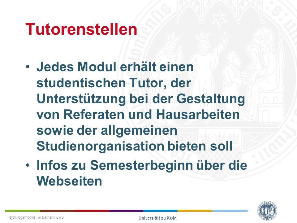 Psychologiemodule im Bachelor EWS Universität zu Köln Tutorenstellen Jedes Modul erhält einen studentischen Tutor, der Unterstützung bei der Gestaltun